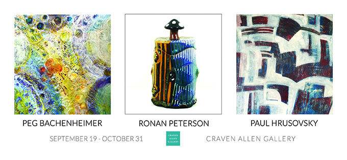 September 19 - October 31 Peg Bachenheimer Paul Hrusovsky and Ronan Peterson