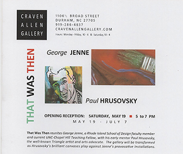 THAT WAS THEN: PAUL HRUSOSKY and GEORGE JENNE at Craven Allen Gallery, Durham, NC