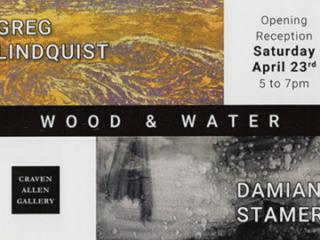 GREG LINDQUIST & DAMIAN STAMER: WOOD & WATER AT CRAVEN ALLEN GALLERY
